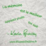 « La mémoire est le meilleur appareil photo qui soit. » Kevin Spacey