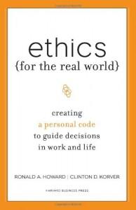 Ethics for the Real World de Ronald Howard & Clinton Korver