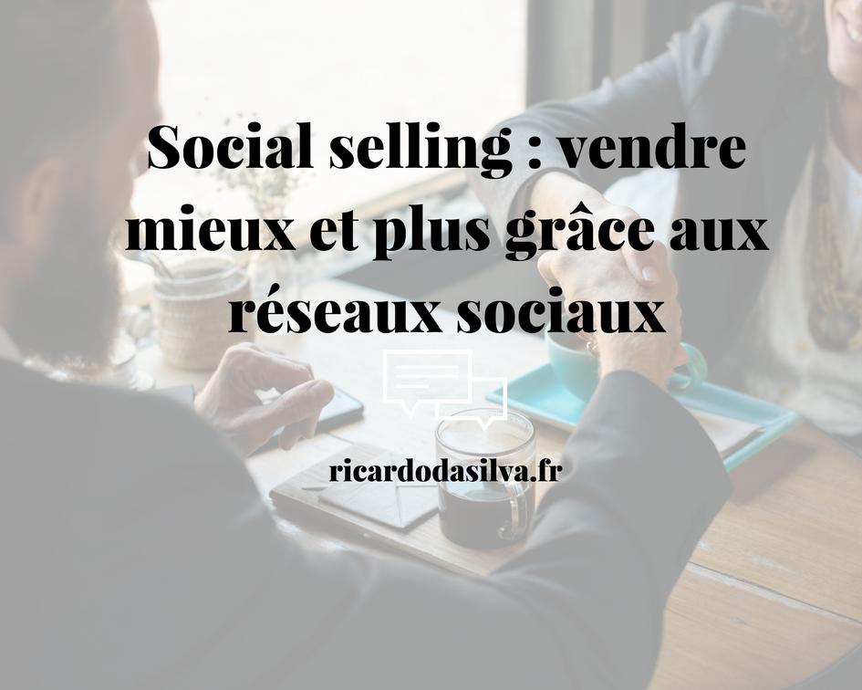 Social selling : vendre mieux et plus grâce aux réseaux sociaux