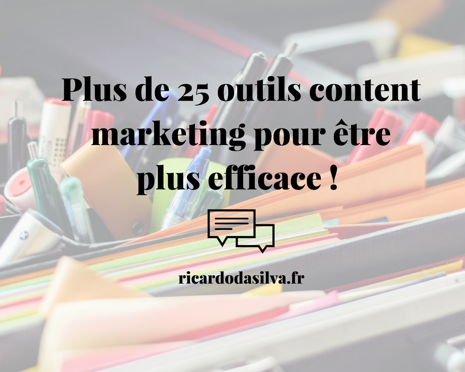 Plus de 25 outils content marketing pour être plus efficace !