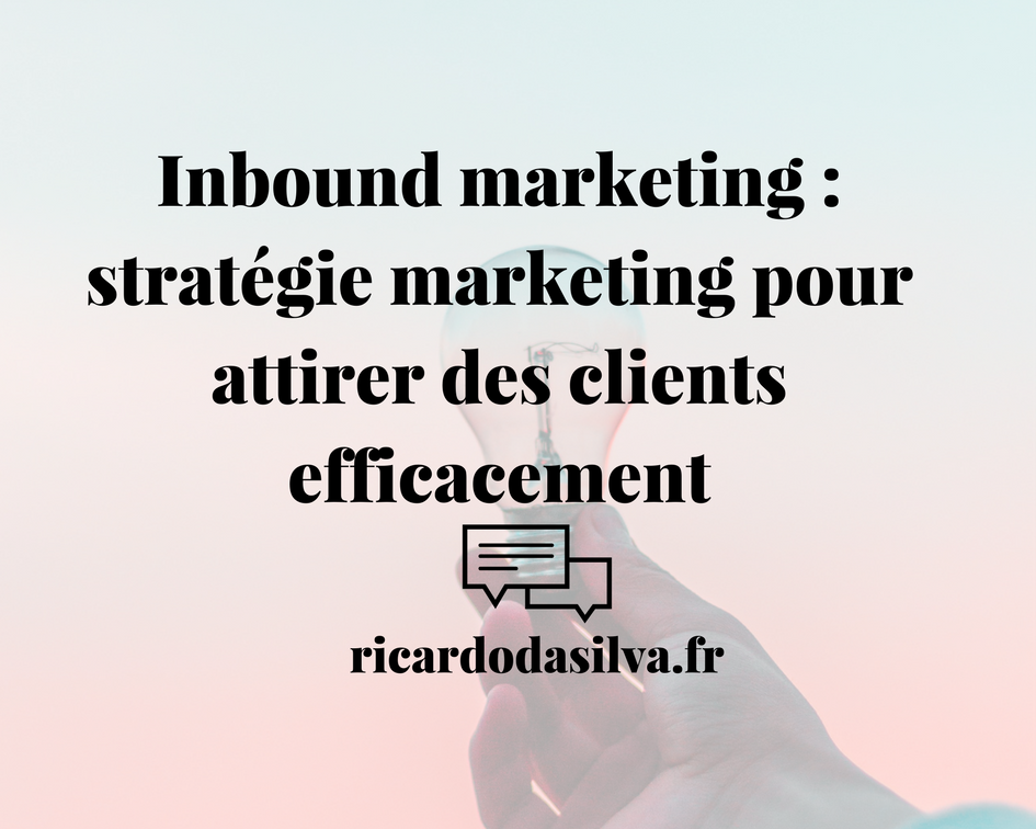 Inbound marketing ou marketing entrant : stratégie marketing pour attirer des clients efficacement